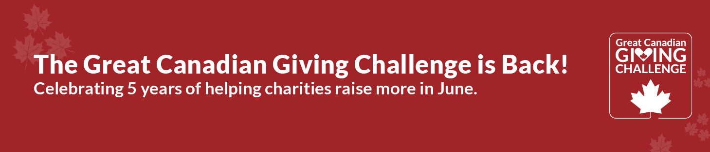 The Great Canadian Giving Challenge is Back! Celebrating 5 years of helping charities raise more in June.