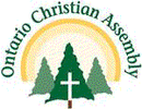 ONTARIO CHRISTIAN ASSEMBLY INCORPORATED