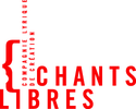 """CHANTS LIBRES"""