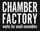 CHAMBER FACTORY: WORKS FOR SMALL ENSEMBLES